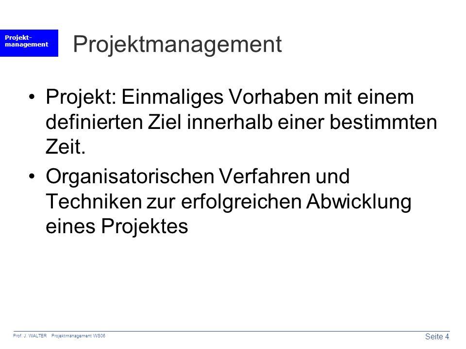 Projektmanagement Projekt: Einmaliges Vorhaben mit einem definierten Ziel innerhalb einer bestimmten Zeit.