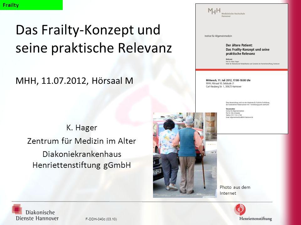 Frailty Das Frailty-Konzept und seine praktische Relevanz MHH, 11.07.2012, Hörsaal M. K. Hager. Zentrum für Medizin im Alter.