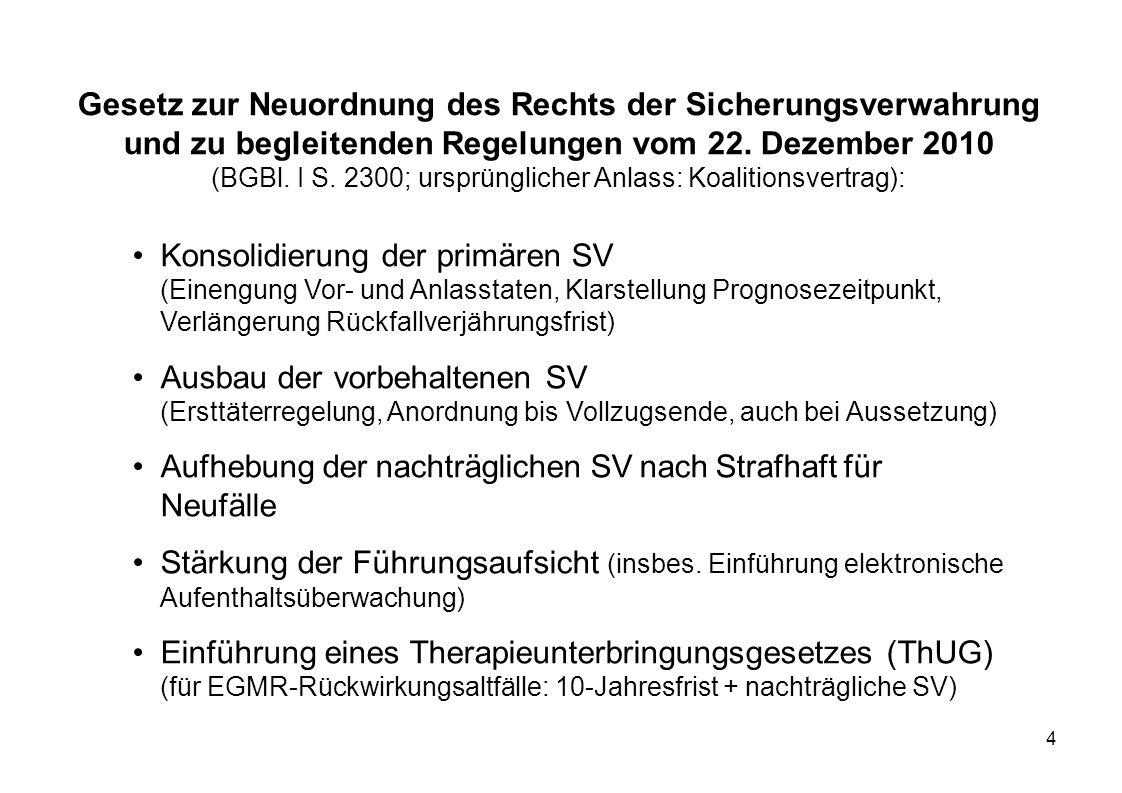 Gesetz zur Neuordnung des Rechts der Sicherungsverwahrung und zu begleitenden Regelungen vom 22. Dezember 2010 (BGBl. I S. 2300; ursprünglicher Anlass: Koalitionsvertrag):