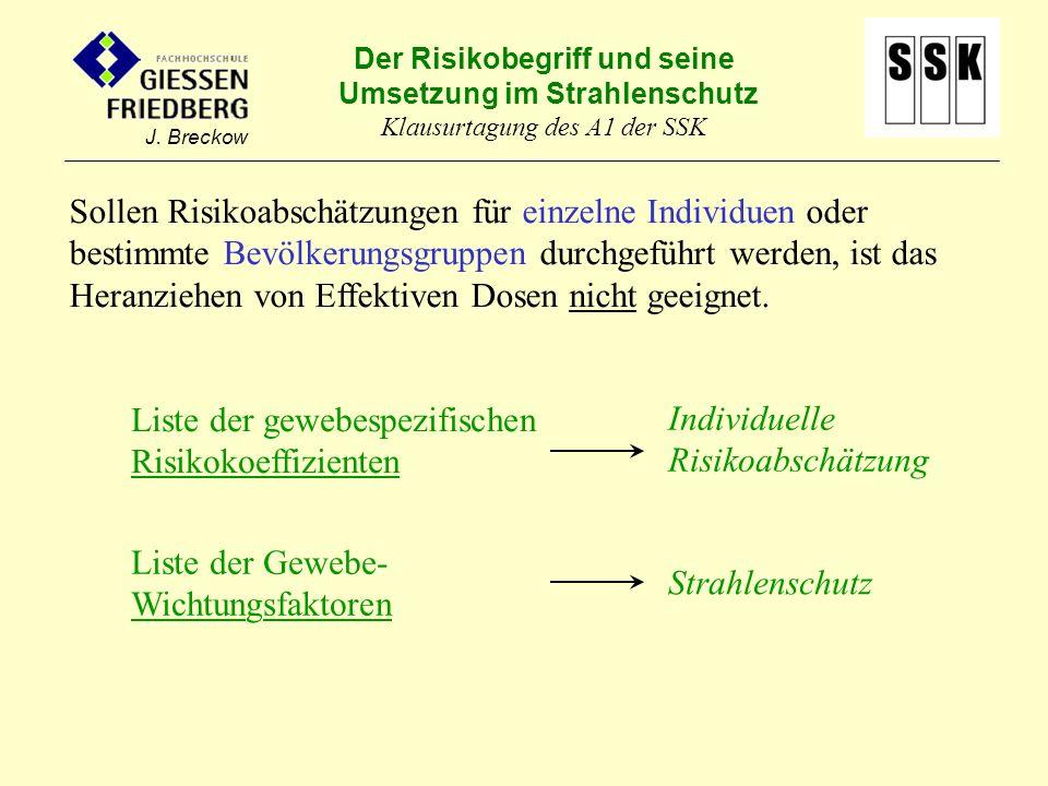 Sollen Risikoabschätzungen für einzelne Individuen oder bestimmte Bevölkerungsgruppen durchgeführt werden, ist das Heranziehen von Effektiven Dosen nicht geeignet.