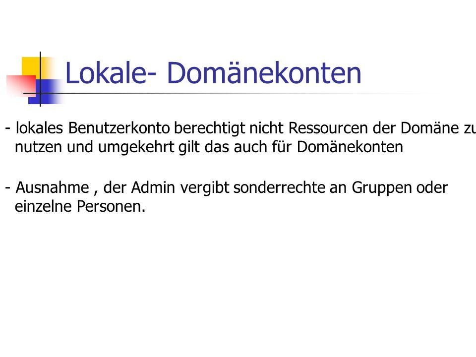 Lokale- Domänekonten lokales Benutzerkonto berechtigt nicht Ressourcen der Domäne zu. nutzen und umgekehrt gilt das auch für Domänekonten.