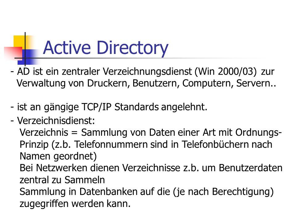 Active DirectoryAD ist ein zentraler Verzeichnungsdienst (Win 2000/03) zur. Verwaltung von Druckern, Benutzern, Computern, Servern..
