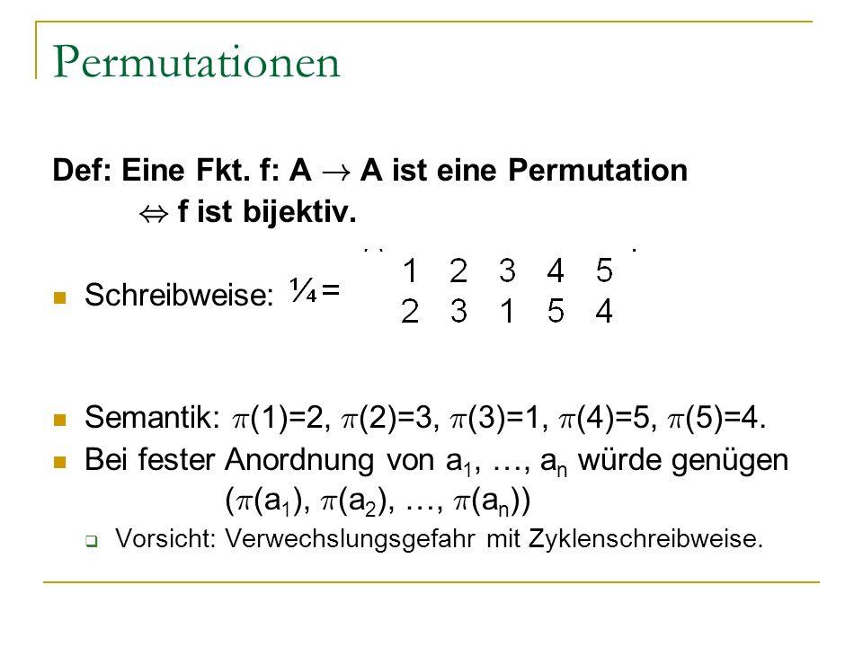 Permutationen Def: Eine Fkt. f: A ! A ist eine Permutation