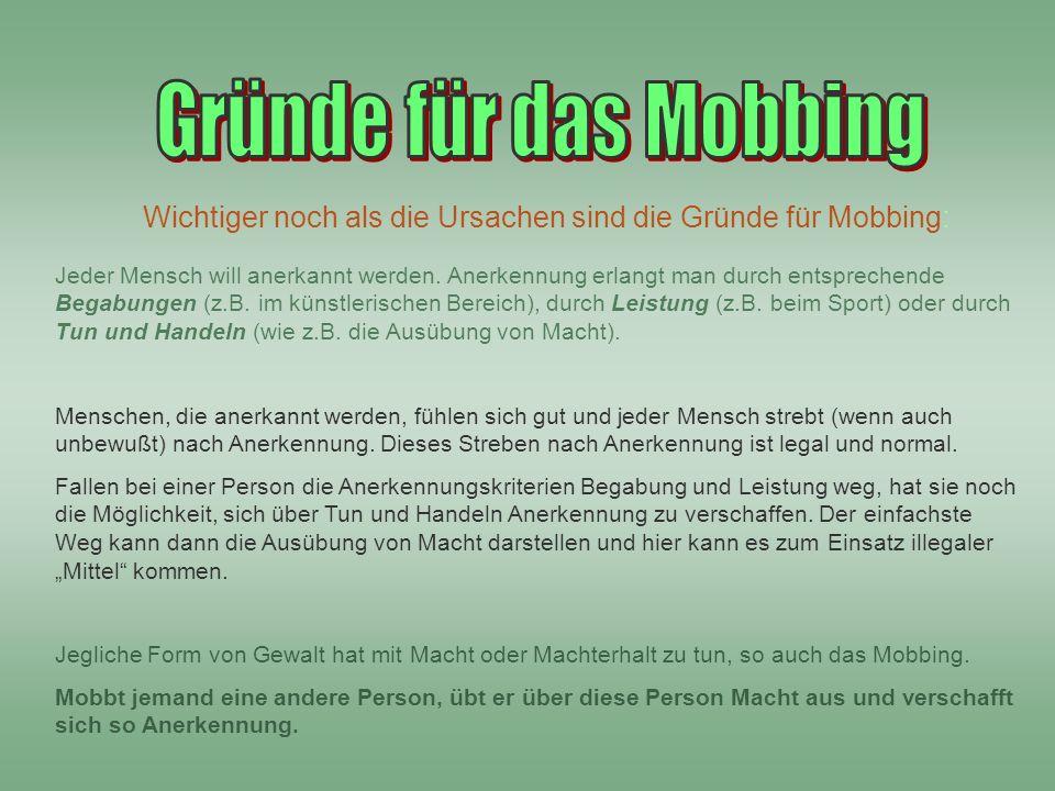 Gründe für das Mobbing Wichtiger noch als die Ursachen sind die Gründe für Mobbing: