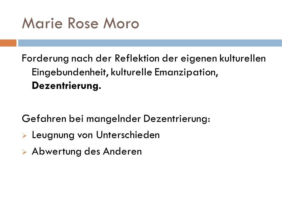 Marie Rose Moro Forderung nach der Reflektion der eigenen kulturellen Eingebundenheit, kulturelle Emanzipation, Dezentrierung.