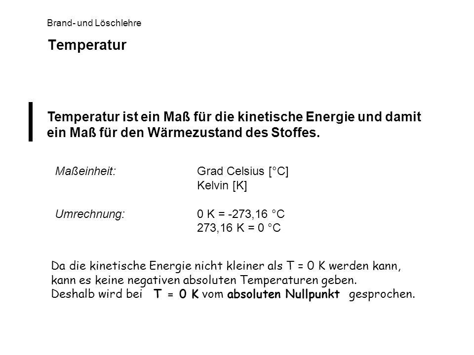 Temperatur Temperatur ist ein Maß für die kinetische Energie und damit ein Maß für den Wärmezustand des Stoffes.