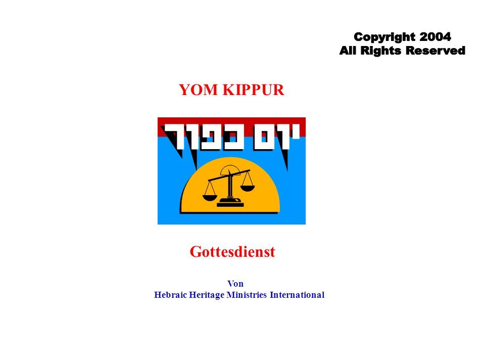 Copyright 2004 All Rights Reserved YOM KIPPUR Gottesdienst Von