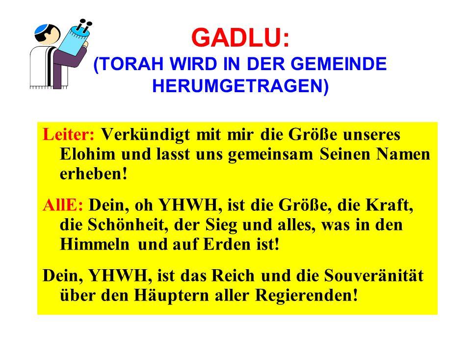 GADLU: (TORAH WIRD IN DER GEMEINDE HERUMGETRAGEN)