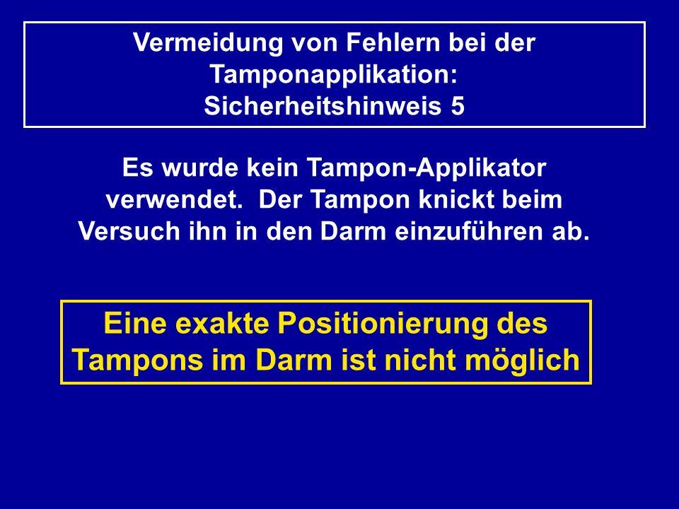 Eine exakte Positionierung des Tampons im Darm ist nicht möglich