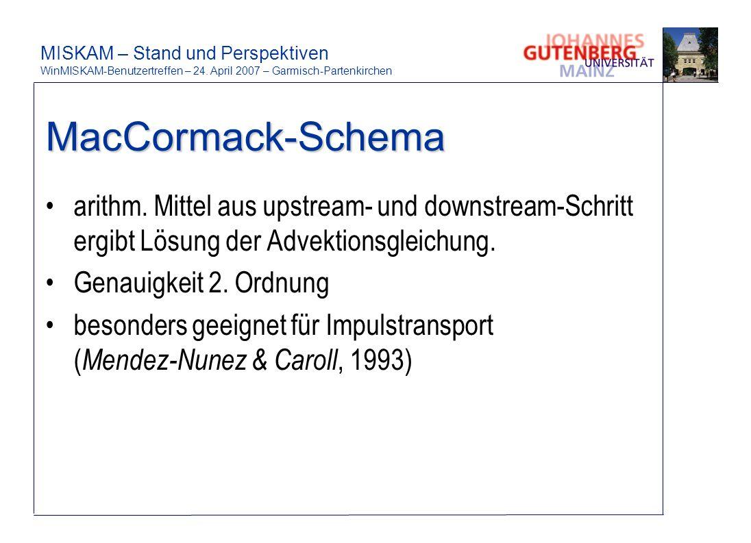 MacCormack-Schema arithm. Mittel aus upstream- und downstream-Schritt ergibt Lösung der Advektionsgleichung.