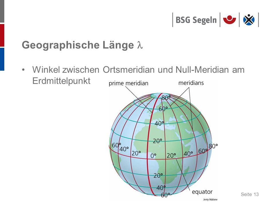 Geographische Länge  Winkel zwischen Ortsmeridian und Null-Meridian am Erdmittelpunkt
