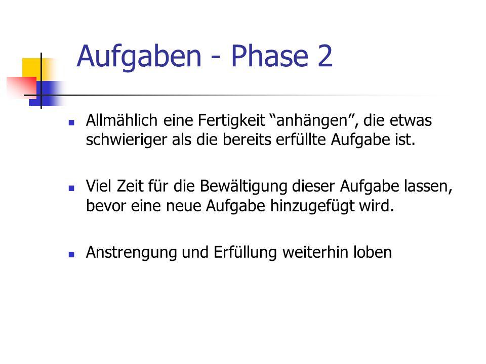 Aufgaben - Phase 2 Allmählich eine Fertigkeit anhängen , die etwas schwieriger als die bereits erfüllte Aufgabe ist.