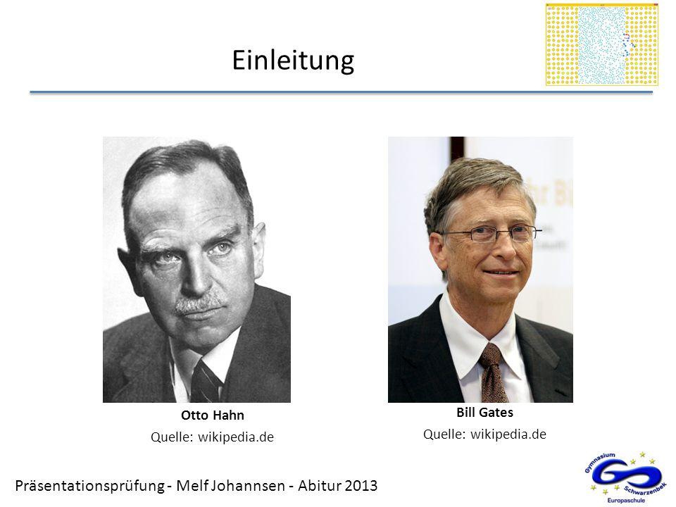 Einleitung Bill Gates Otto Hahn Quelle: wikipedia.de