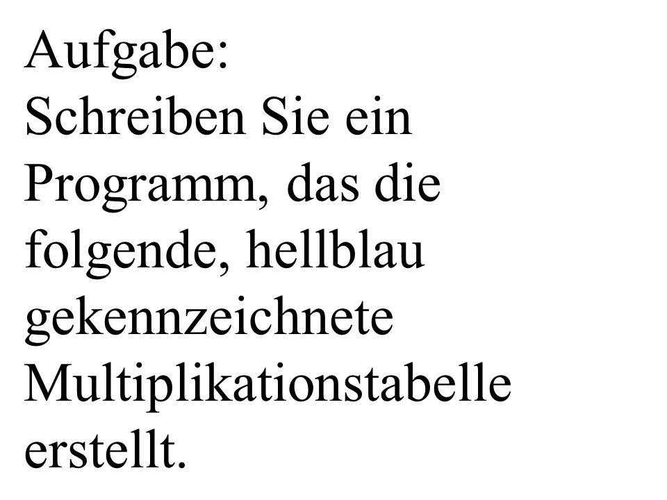 Aufgabe: Schreiben Sie ein Programm, das die folgende, hellblau gekennzeichnete Multiplikationstabelle erstellt.
