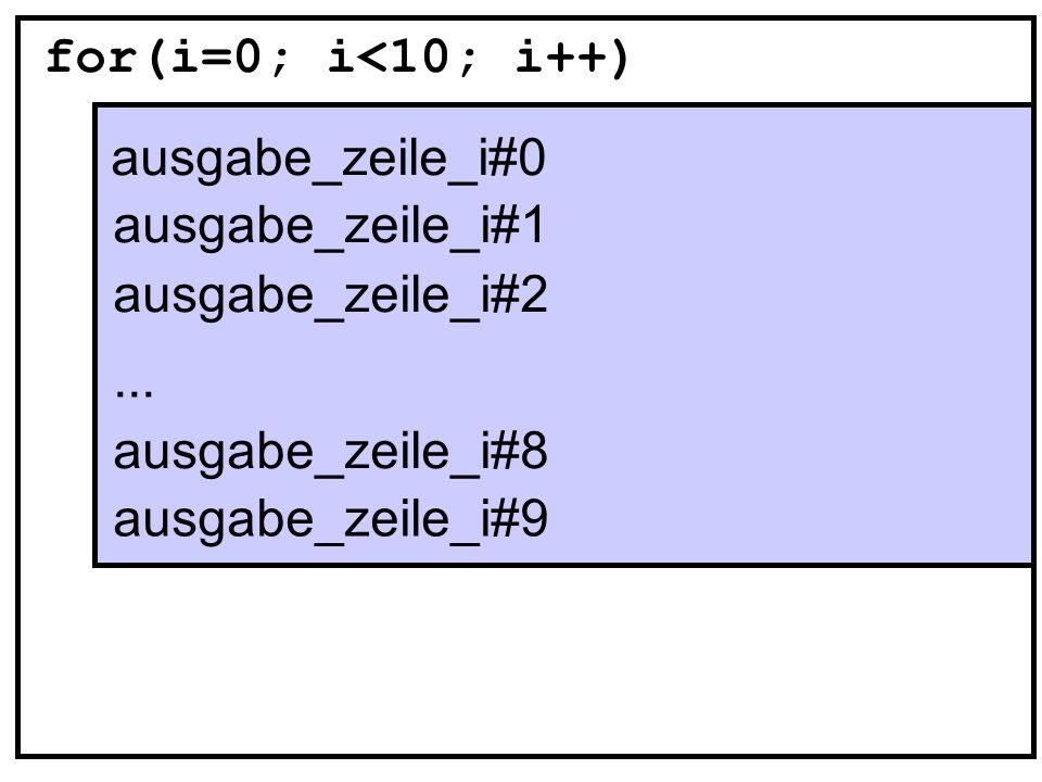 for(i=0; i<10; i++) ausgabe_zeile_i#0. ausgabe_zeile_i#1. ausgabe_zeile_i#2. ... ausgabe_zeile_i#8.