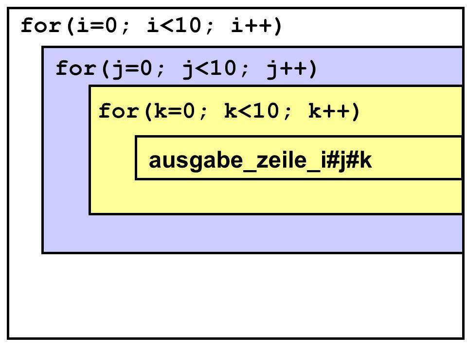 for(i=0; i<10; i++) for(j=0; j<10; j++) for(k=0; k<10; k++) ausgabe_zeile_i#j#k