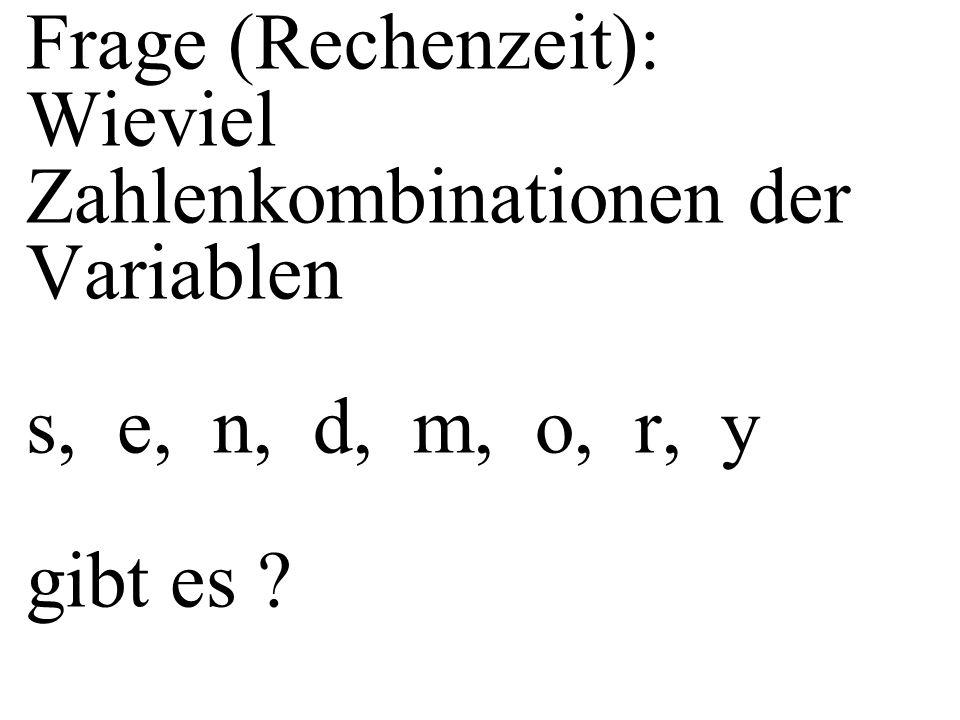 Frage (Rechenzeit): Wieviel Zahlenkombinationen der Variablen s, e, n, d, m, o, r, y gibt es