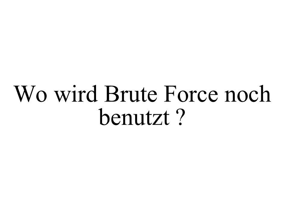 Wo wird Brute Force noch benutzt