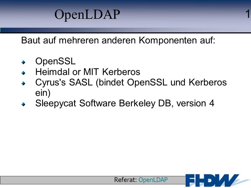 OpenLDAP Baut auf mehreren anderen Komponenten auf: OpenSSL