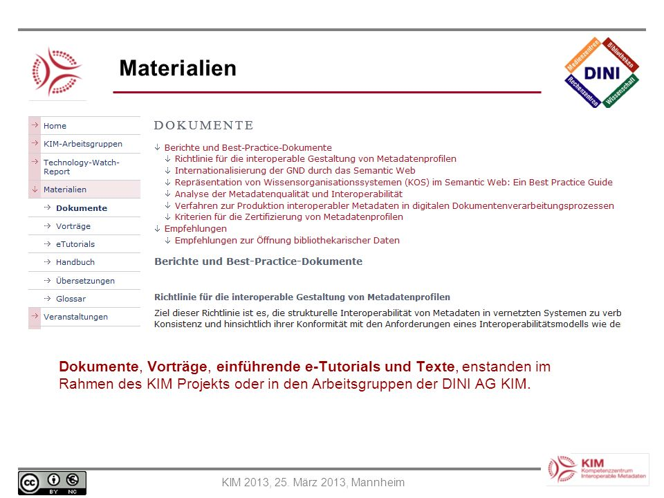 Materialien Dokumente, Vorträge, einführende e-Tutorials und Texte, enstanden im Rahmen des KIM Projekts oder in den Arbeitsgruppen der DINI AG KIM.
