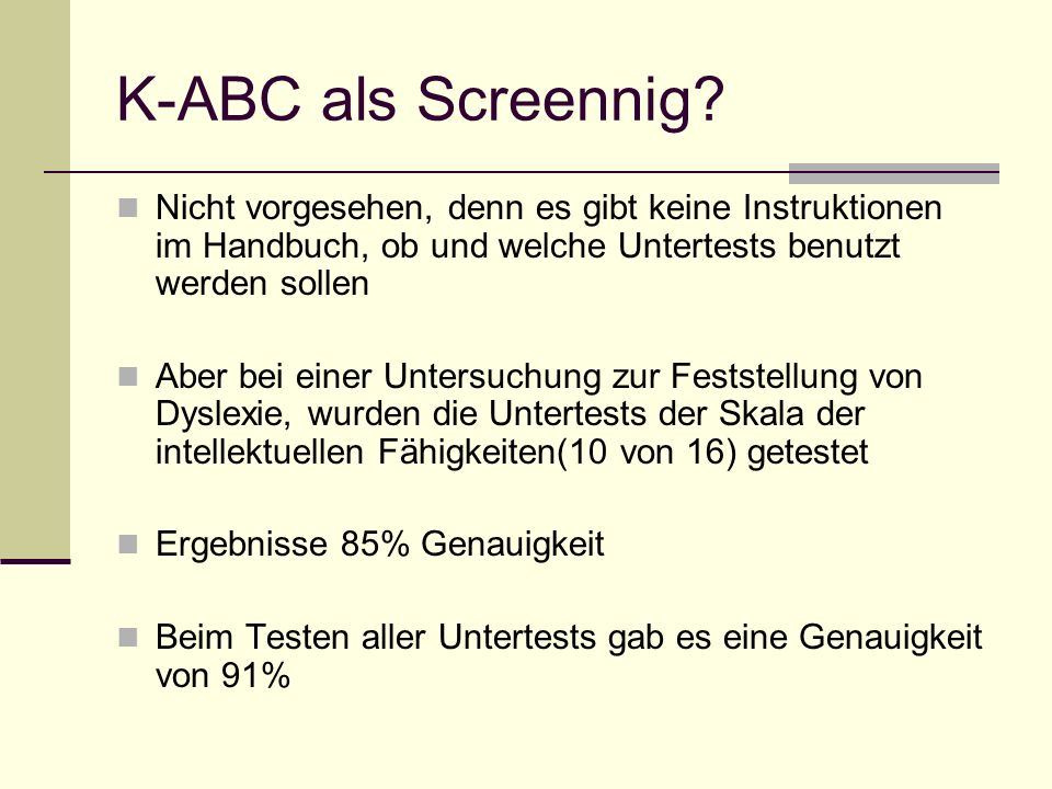 K-ABC als Screennig Nicht vorgesehen, denn es gibt keine Instruktionen im Handbuch, ob und welche Untertests benutzt werden sollen.