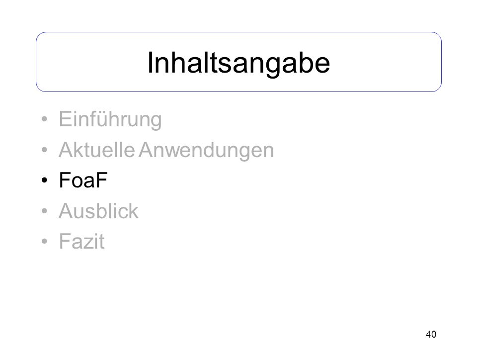 Inhaltsangabe Einführung Aktuelle Anwendungen FoaF Ausblick Fazit