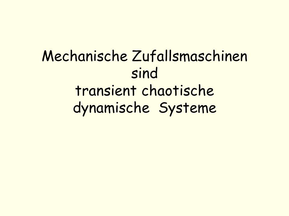 Mechanische Zufallsmaschinen sind transient chaotische dynamische Systeme