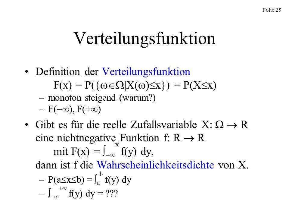 Verteilungsfunktion Definition der Verteilungsfunktion F(x) = P({|X()x}) = P(Xx) monoton steigend (warum )