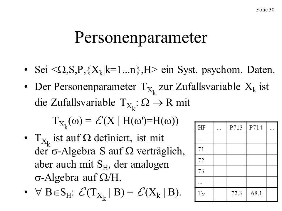 Personenparameter Sei <,S,P,{Xk|k=1...n},H> ein Syst. psychom. Daten.