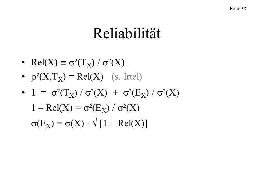 Reliabilität Rel(X)  ²(TX) / ²(X) ²(X,TX) = Rel(X) (s. Irtel)