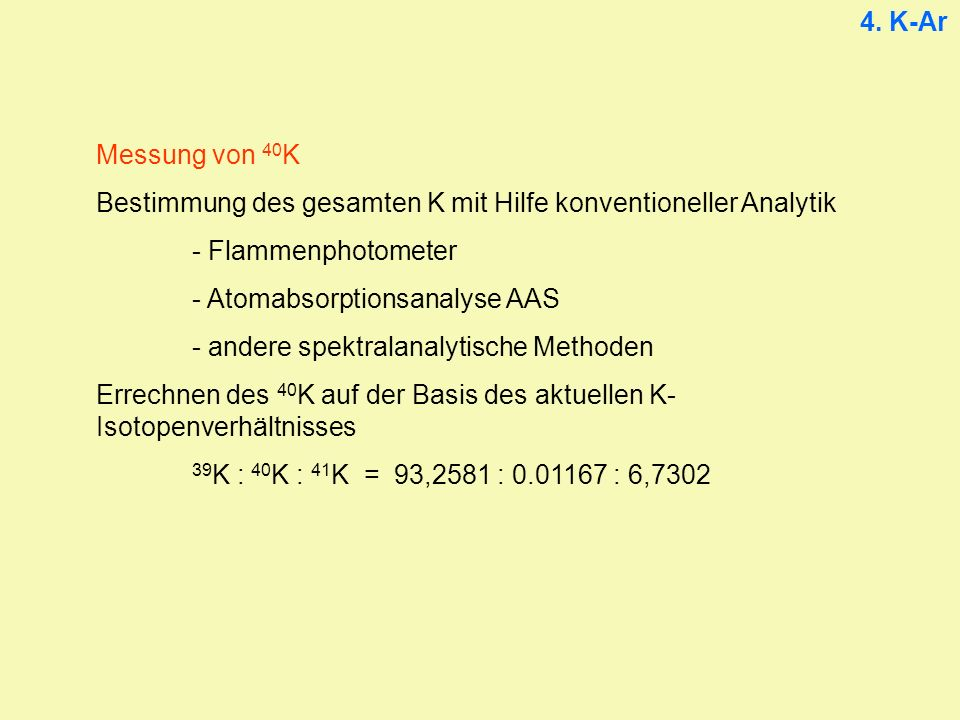 4. K-Ar Messung von 40K. Bestimmung des gesamten K mit Hilfe konventioneller Analytik. - Flammenphotometer.