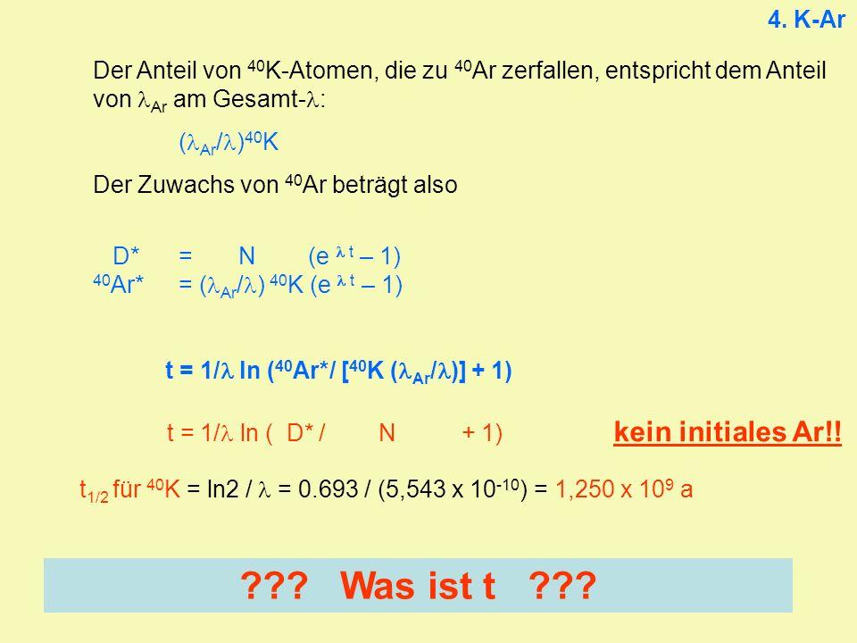 4. K-Ar Der Anteil von 40K-Atomen, die zu 40Ar zerfallen, entspricht dem Anteil von lAr am Gesamt-l: