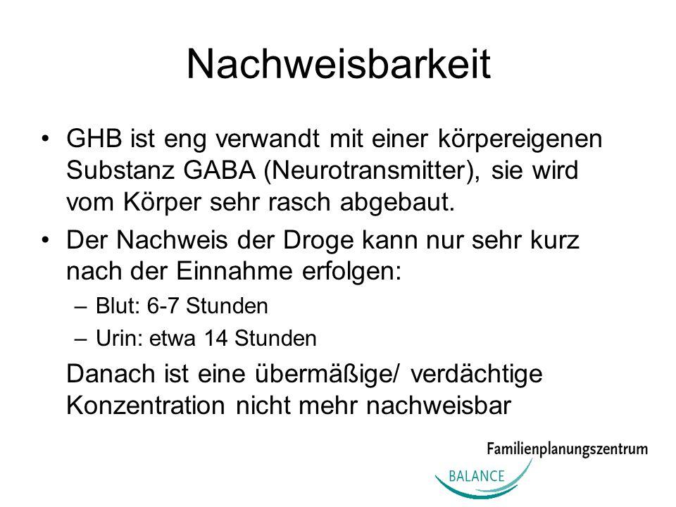 NachweisbarkeitGHB ist eng verwandt mit einer körpereigenen Substanz GABA (Neurotransmitter), sie wird vom Körper sehr rasch abgebaut.