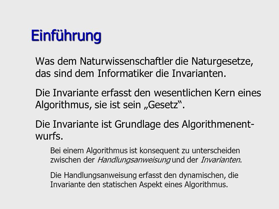 EinführungWas dem Naturwissenschaftler die Naturgesetze, das sind dem Informatiker die Invarianten.