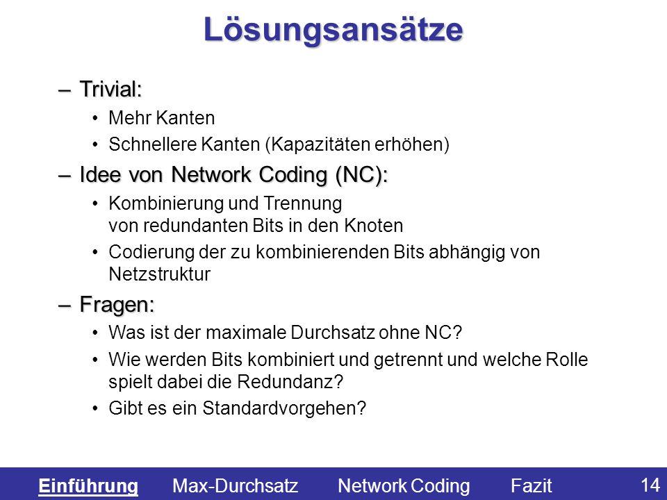 Lösungsansätze Trivial: Idee von Network Coding (NC): Fragen: