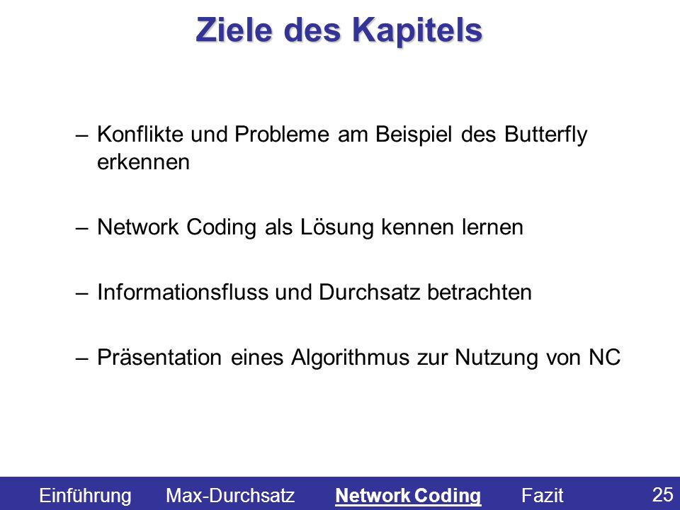 Ziele des Kapitels Konflikte und Probleme am Beispiel des Butterfly erkennen. Network Coding als Lösung kennen lernen.