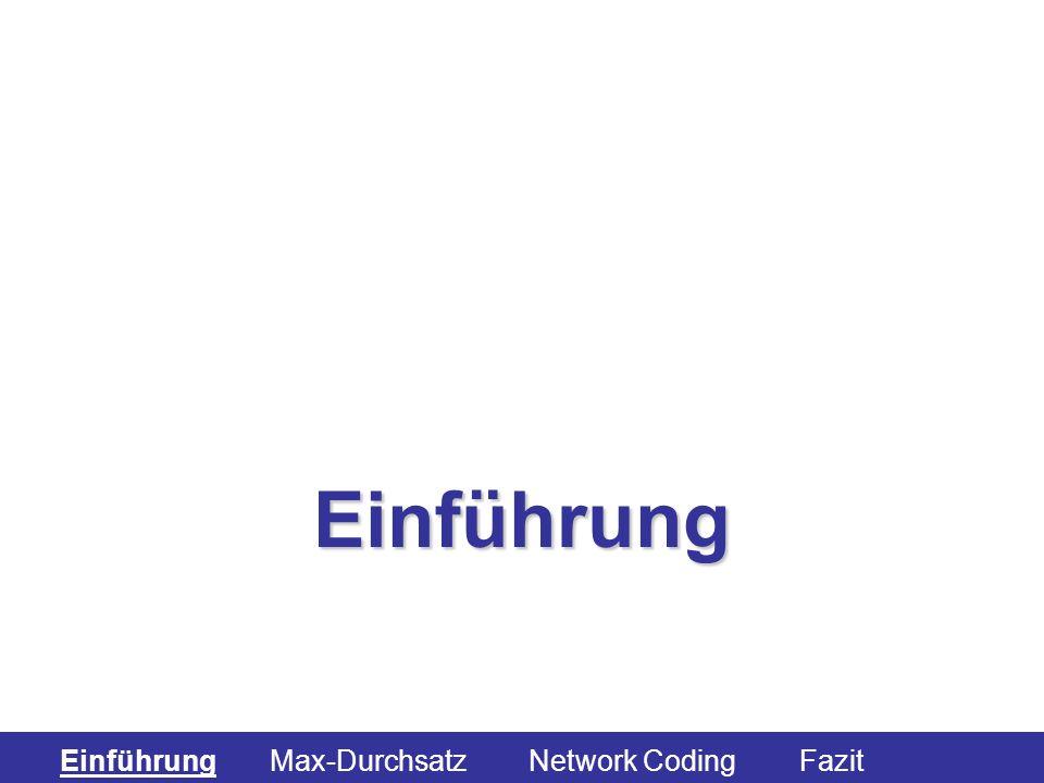 Einführung Einführung Max-Durchsatz Network Coding Fazit