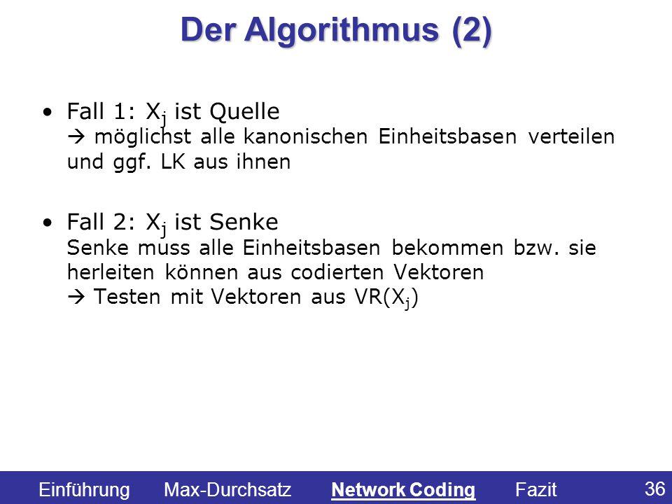 Der Algorithmus (2) Fall 1: Xj ist Quelle  möglichst alle kanonischen Einheitsbasen verteilen und ggf. LK aus ihnen.