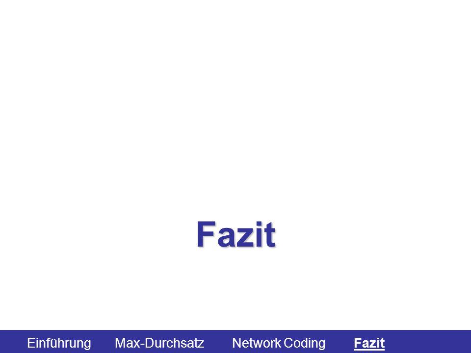 Fazit Einführung Max-Durchsatz Network Coding Fazit
