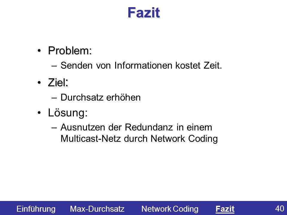 Fazit Problem: Ziel: Lösung: Senden von Informationen kostet Zeit.