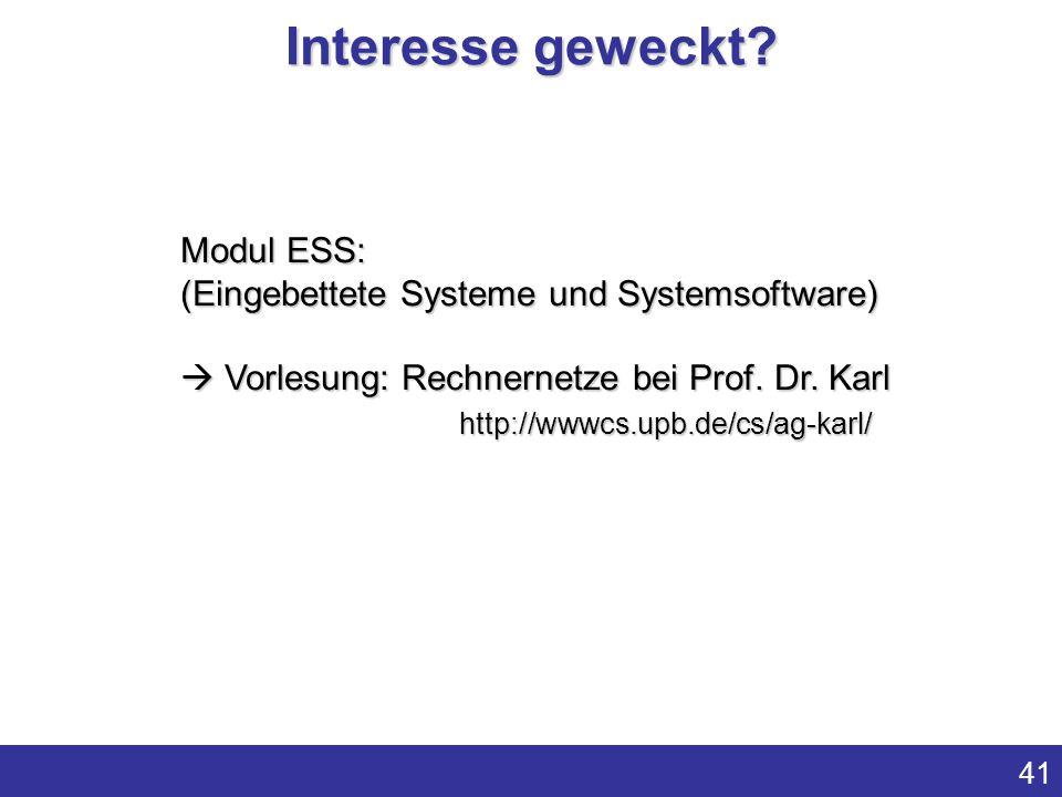 Interesse geweckt Modul ESS: (Eingebettete Systeme und Systemsoftware)  Vorlesung: Rechnernetze bei Prof. Dr. Karl.
