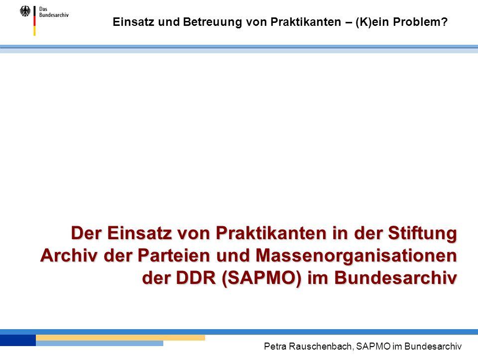 Der Einsatz von Praktikanten in der Stiftung Archiv der Parteien und Massenorganisationen der DDR (SAPMO) im Bundesarchiv