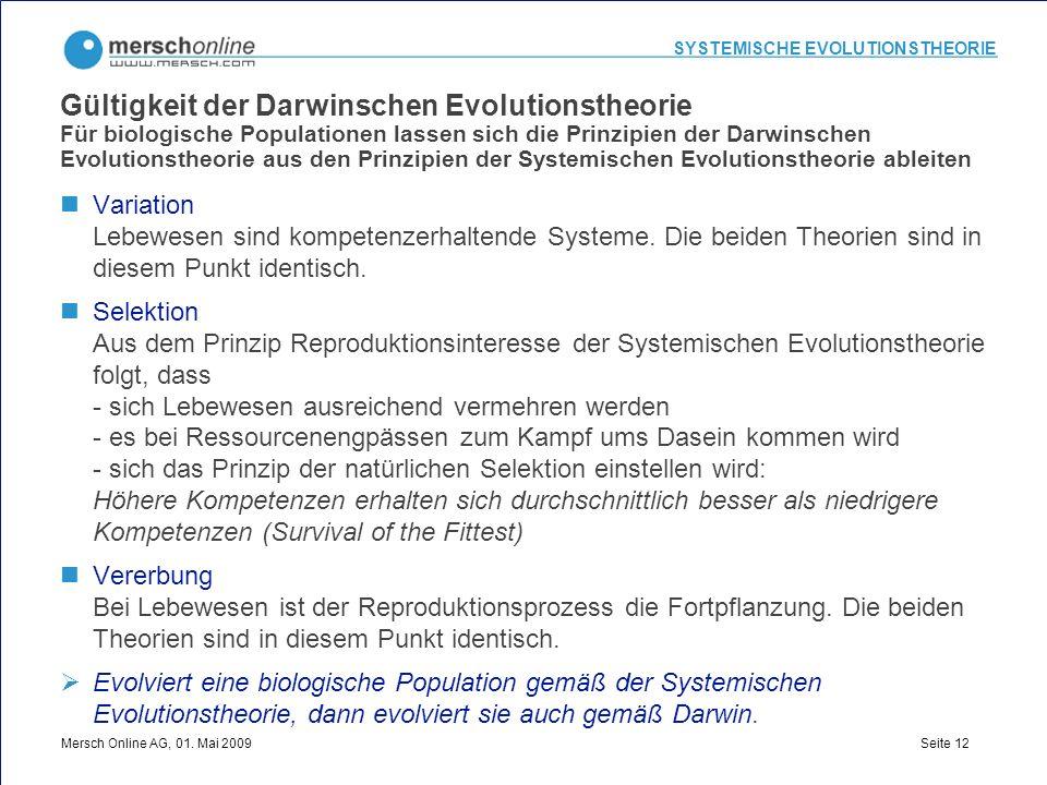 Gültigkeit der Darwinschen Evolutionstheorie Für biologische Populationen lassen sich die Prinzipien der Darwinschen Evolutionstheorie aus den Prinzipien der Systemischen Evolutionstheorie ableiten