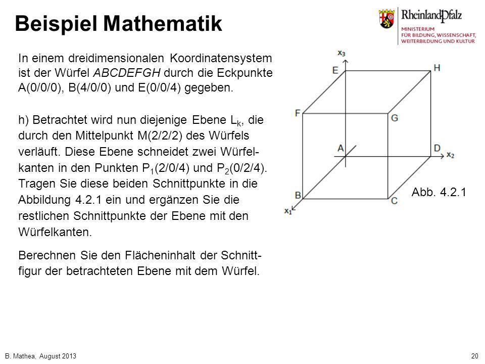 Beispiel MathematikIn einem dreidimensionalen Koordinatensystem ist der Würfel ABCDEFGH durch die Eckpunkte A(0/0/0), B(4/0/0) und E(0/0/4) gegeben.