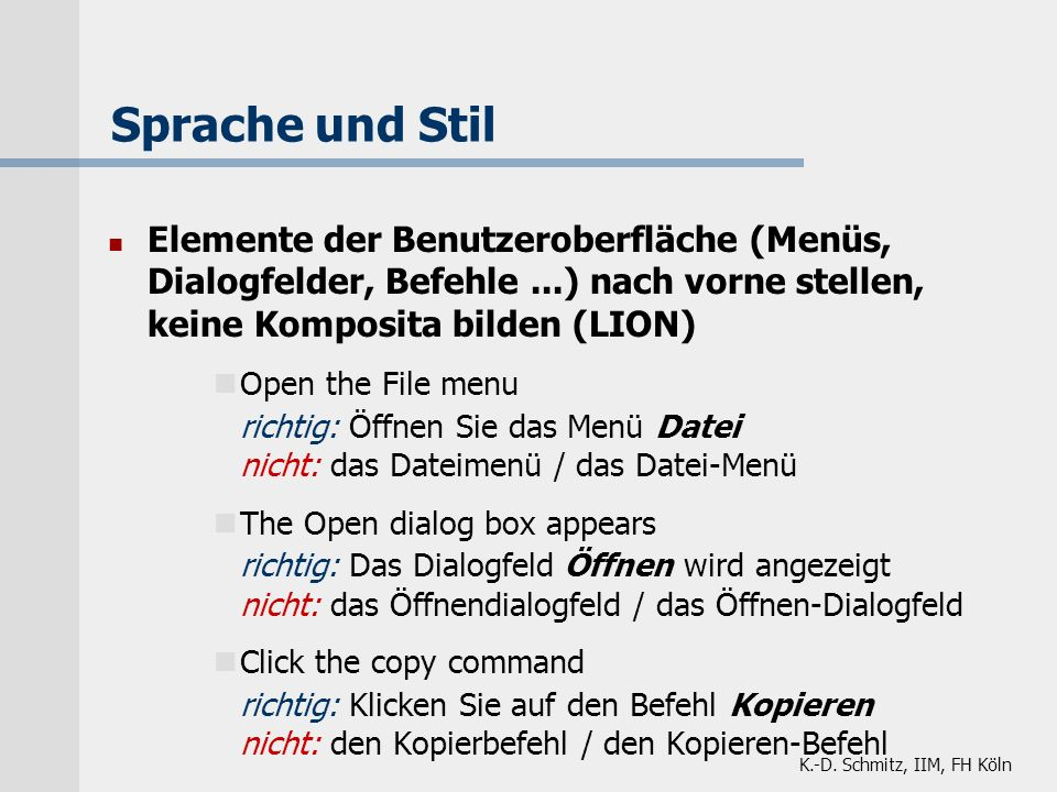 Sprache und Stil Elemente der Benutzeroberfläche (Menüs, Dialogfelder, Befehle ...) nach vorne stellen, keine Komposita bilden (LION)