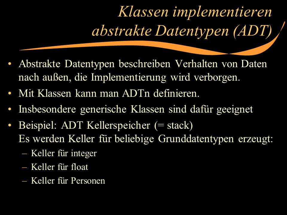 Klassen implementieren abstrakte Datentypen (ADT)