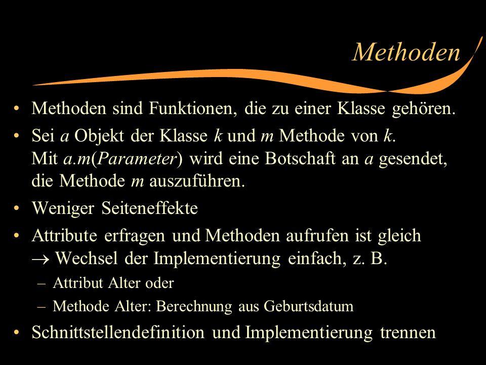 Methoden Methoden sind Funktionen, die zu einer Klasse gehören.