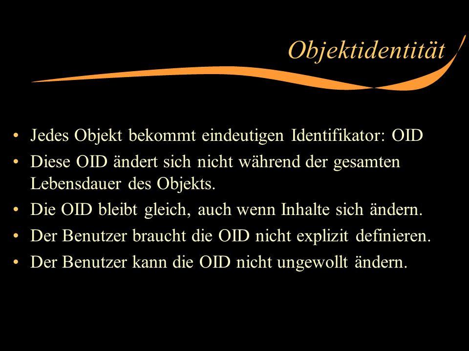 Objektidentität Jedes Objekt bekommt eindeutigen Identifikator: OID