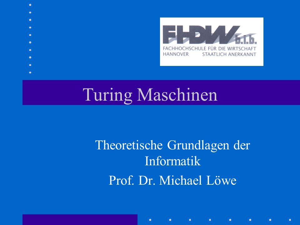 Theoretische Grundlagen der Informatik Prof. Dr. Michael Löwe