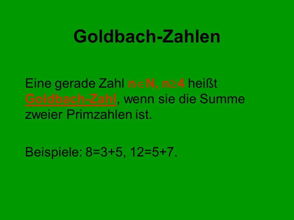 Goldbach-Zahlen Eine gerade Zahl nN, n4 heißt Goldbach-Zahl, wenn sie die Summe zweier Primzahlen ist.